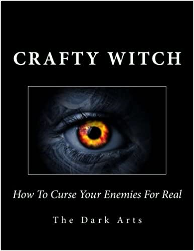How To Curse Your Enemies For Real (Crafty Witch) (Volume 4): Crafty