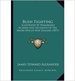 Bush Fighting: Illustrated by Remarkable Actions and Incidents of the Maori War in New Zealand (1873)- Common