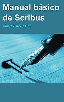Manual Básico de Scribus (Spanish Edition) by [Briz, Alberto García]