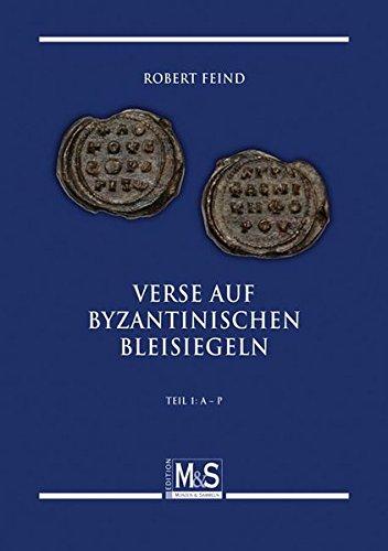 Verse auf byzantinischen Bleisiegeln – Verses on byzantine lead seals: Teil 1: A-P (Autorentitel)