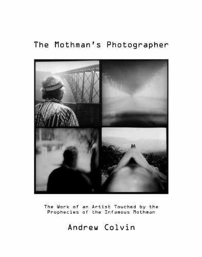 The Mothman's Photographer: The Work of an Artist Touched by the Prophecies of the Infamous Mothman PDF