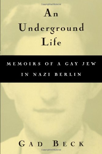 An Underground Life:  Memoirs of a Gay Jew in Nazi Berlin (Living Out: Gay and Lesbian Autobiographies)