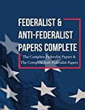 img - for Federalist and Anti Federalist Papers Complete: The Complete Federalist Papers & The Complete Anti-Federalist Papers book / textbook / text book
