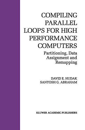 Compiling Parallel Loops for High Performance Computers: Partitioning, Data Assignment and Remapping (The Springer International Series in Engineering and Computer Science) by Brand: Springer