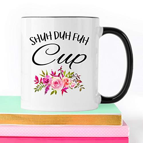 Shuh Duh Fuh Cup, Mature Coffee Mug,Sarcastic Mug, Unique Gift, Funny Mug, Adult Mug, Funny Curse Word Coffee Mug, Shut the Fck up, Mugs (Nice Cup Of Shut The Fck Up)