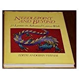 Needlepoint and Beyond : 27 Lessons in Advanced Canvaswork, Feisner, Edith, 0684160862