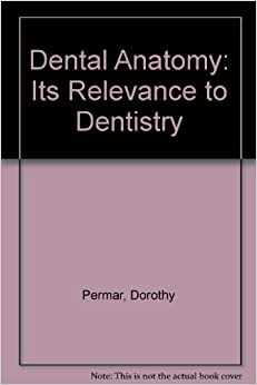 Dental Anatomy: Its Relevance to Dentistry