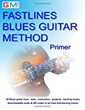 Fastlines Blues Guitar Primer: Learn to solo for blues guitar with Fastlines, the combined book and audio tutor.: Volume 4 (Fastlines Guitar Tutors)
