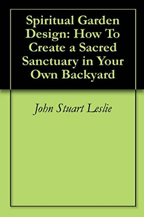 Spiritual Garden Design How To Create a Sacred Sanctuary