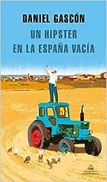 Un hipster en la España vacía Literatura Random House: Amazon.es: Gascón Rodríguez, Daniel: Libros