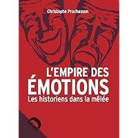 EMPIRE DES ÉMOTIONS (L') : LES HISTORIENS DANS LA MÊLÉE