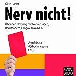 Nerv nicht. Über den Umgang mit Nervensägen, Rechthabern, Langweilern & Co. | Gitte Härter