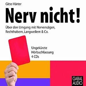 Nerv nicht. Über den Umgang mit Nervensägen, Rechthabern, Langweilern & Co. Hörbuch
