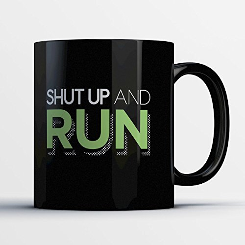 Runners Coffee Mug - Shut Up And Run - Funny 11 oz Black Ceramic Tea Cup - Cute and Humorous Runners Gifts with Running (Game Online Baby Hazel Halloween)