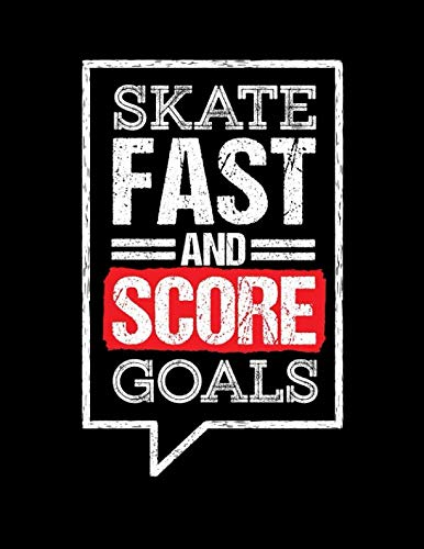 Skate Fast And Score Goals: Hockey Blank Lined Notebook Journal
