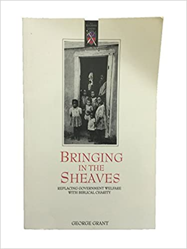 Book Bringing in the Sheaves: Replacing Government Welfare with Biblical Charity