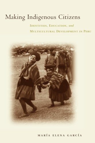 Making Indigenous Citizens: Identities, Education, and Multicultural Development in Peru