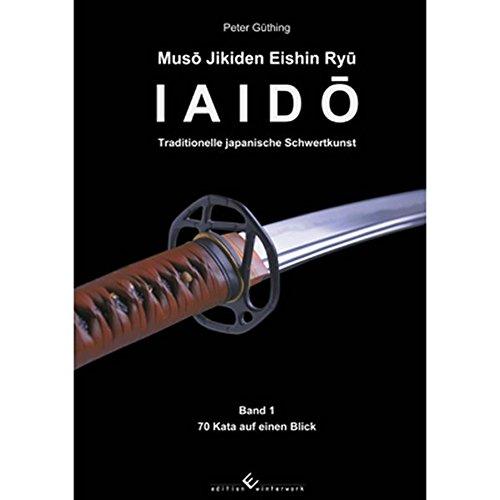 Iaido: Traditionelle japanische Schwertkunst, Bd. 1: 70 Kata auf einen Blick