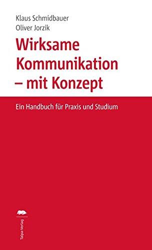 Wirksame Kommunikation – mit Konzept: Ein Handbuch für Praxis und Studium