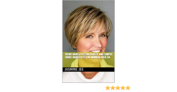 Amazon Com Trend Hairstyles 90 Classy And Simple Short Hairstyles For Women Over 50 Ebook Jee Jasmine Kindle Store