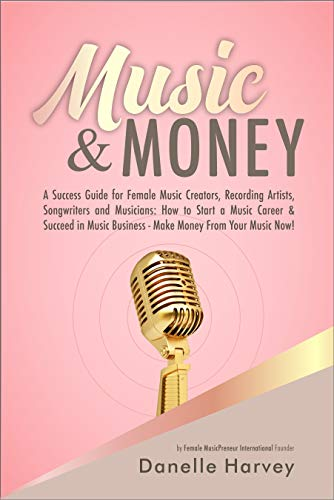 #freebooks – Music & Money: A Success Guide for Female Music Creators, Recording Artists, Songwriters and Musicians – FREE on August 30th