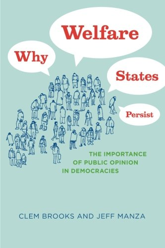 Why Welfare States Persist: The Importance of Public Opinion in Democracies (Studies in Communication, Media, and Public