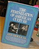 The Feminization of American Culture, Ann Douglas, 0394405323
