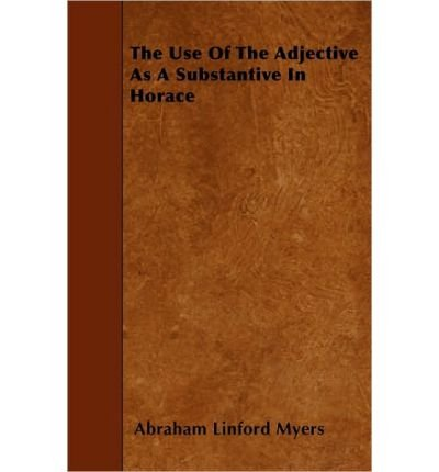 The Use Of The Adjective As A Substantive In Horace (Paperback) - Common