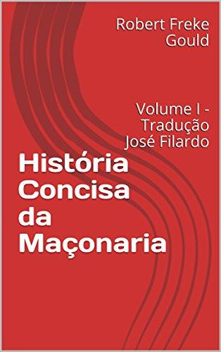 História Concisa da Maçonaria: Volume I - Tradução José Filardo