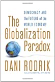 The Globalization Paradox: Democracy and the Future of the World Economy, Dani Rodrik, 0393071618