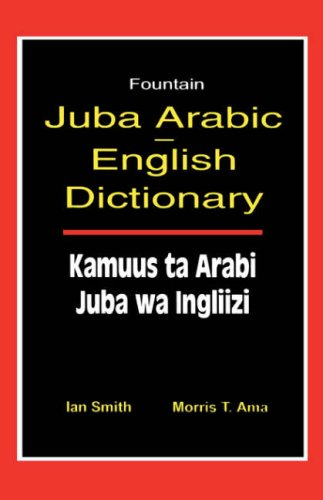 Juba Arabic English Dictionary/Kamuus Ta Arabi Juba Wa Ingliizi (Arabic Edition)