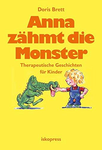 Anna zähmt die Monster: Therapeutische Geschichten für Kinder
