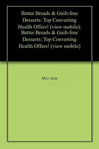Better Breads & Guilt-free Desserts: Top Converting Health Offers! (view mobile): Better Breads & Guilt-free Desserts: Top Converting Health Offers! (view mobile) (English Edition)