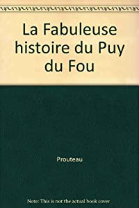 """Afficher """"La fabuleuse histoire du Puy du Fou"""""""