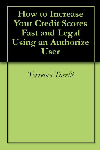 How to Increase Your Credit Scores Fast and Legal Using an Authorize User