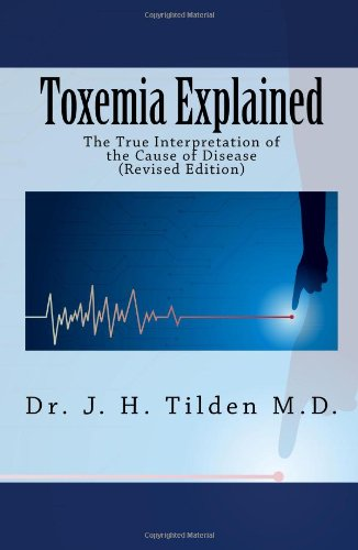 Toxemia Explained: The True Interpretation of the Cause of Disease (Revised Edition)