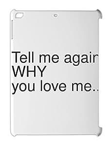 Tell me again WHY you love me.. iPad air plastic case