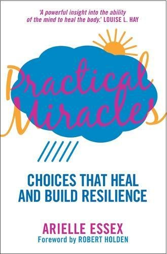 Practical Miracles: Choices that heal and build resilience by Brand: Hay House