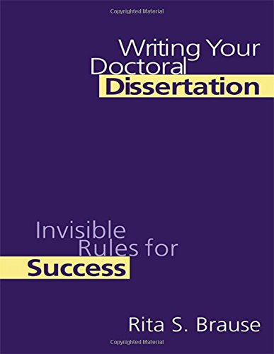 Writing Your Doctoral Dissertation Invisible Rules for Success