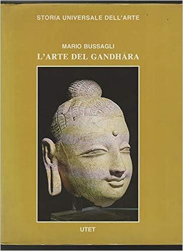 Le civiltà dell'Oriente. L'arte del Gandhara