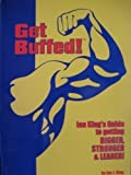 Get Buffed! Lan King's Guide to Getting Bigger, Stronger and Leaner!