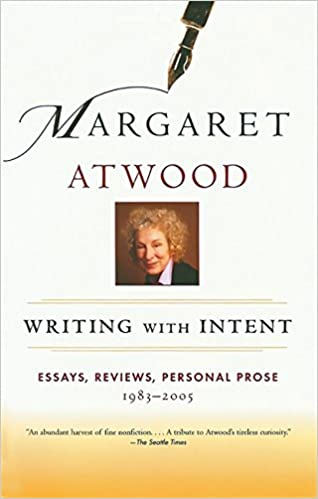 Writing With Intent Essays Reviews Personal Prose   Writing With Intent Essays Reviews Personal Prose  Margaret  Atwood  Amazoncom Books