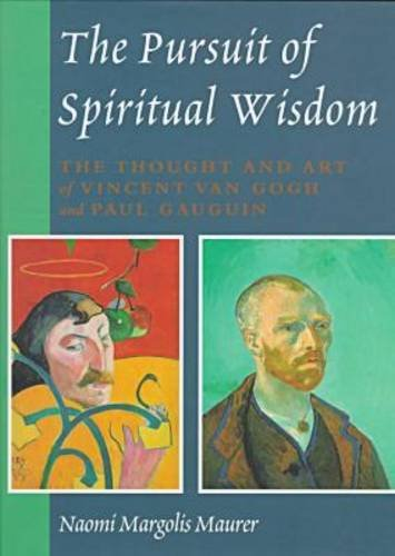 The Pursuit of Spiritual Wisdom: The Thought and Art of Vincent Van Gogh and Paul Gauguin