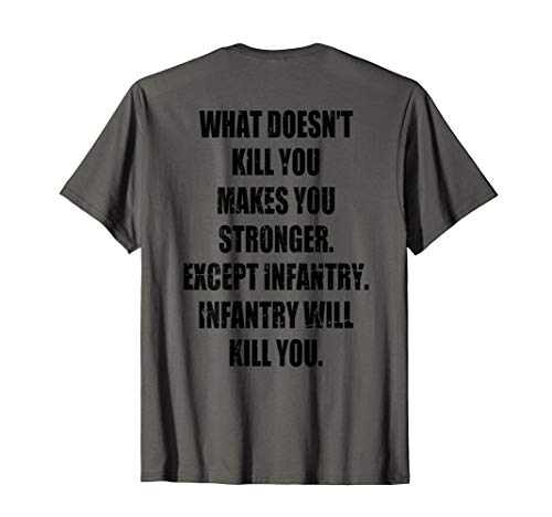 What Doesn't Kill You Makes You Stronger Except Infantry T-Shirt