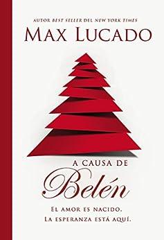 A causa de Belén: El amor es nacido. La esperanza está aquí. (Spanish Edition) by [Lucado, Max]