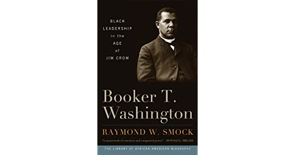 Booker T. Washington: Black Leadership in the Age of Jim Crow (Library of African American Biography)