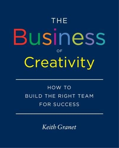 Download The Business of Creativity: How to Build the Right Team for Success pdf