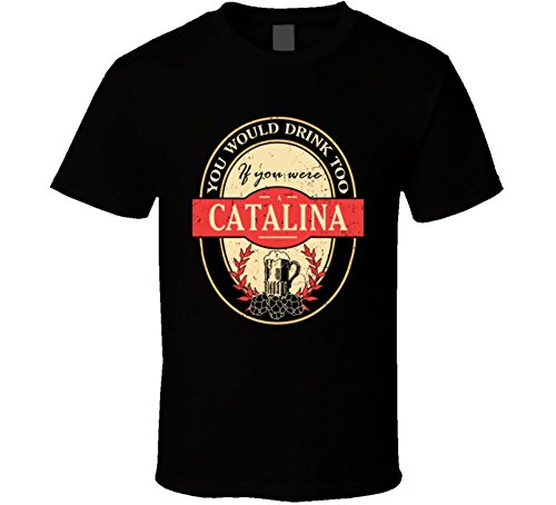 You Would Drink Too If You are a Catalina Beer Drinker Worn Look Name T Shirt S Black ()