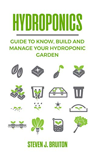 Hydroponics: Guide to Know, Build and Manage Your Hydroponic Garden by [Bruiton, Steven J.]