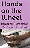 Hands on the Wheel: A Sinfully Erotic Trucker Romance